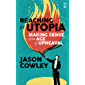 Reaching for Utopia: Making Sense of An Age of Upheaval: Essays, profiles, reportage