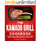 The Kamado Grill Cookbook: Complete Smoker Cookbook to Smoke and Grill Full-Flavor Meat, Fish, Game, Vegetable Recipes…
