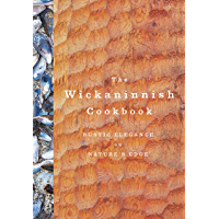 The Wickaninnish Cookbook: Rustic Elegance on Nature's Edge