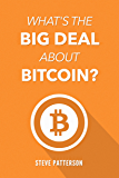 What's the Big Deal About Bitcoin?