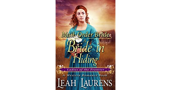 mail order bride a bride in hiding ladies of the frontier a western romance book