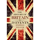 The History of Britain in 50 Events (Timeline History in 50 Events Book 1) (English Edition)