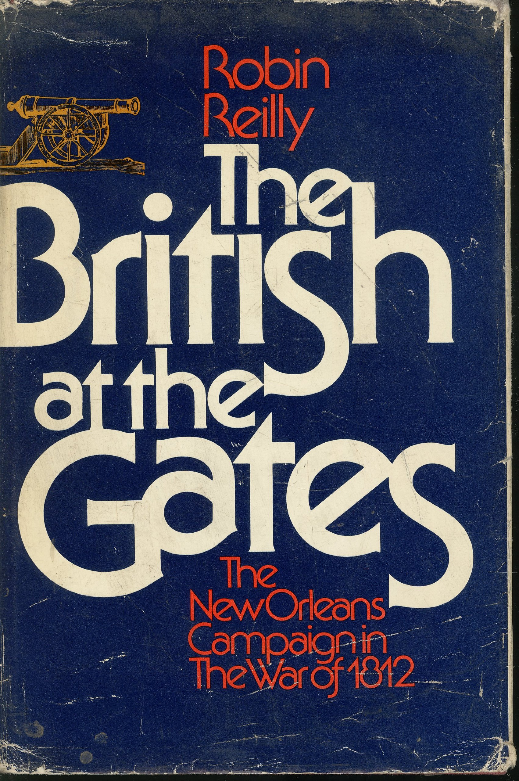 The British at the Gates, the New Orleans Campaign in the war of 1812 by  Robin Reilly: Robin Reilly: Amazon.com: Books