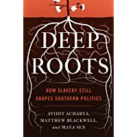 Deep Roots: How Slavery Still Shapes Southern Politics (Princeton Studies in Political...