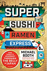 Super Sushi Ramen Express: One Family's Journey Through the Belly of Japan Kindle Edition