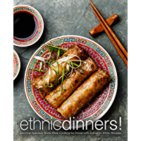 Ethnic Dinners!: Discover Delicious World-Wide Cooking for Dinner with Authentic Ethnic Recipes (2nd Edition) (English…