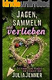 Jagen, sammeln und verlieben (ein etwas anderer Liebesroman) (German Edition)