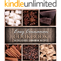 Easy Cinnamon Cookbook: 50 Delicious Cinnamon Recipes (2nd Edition)