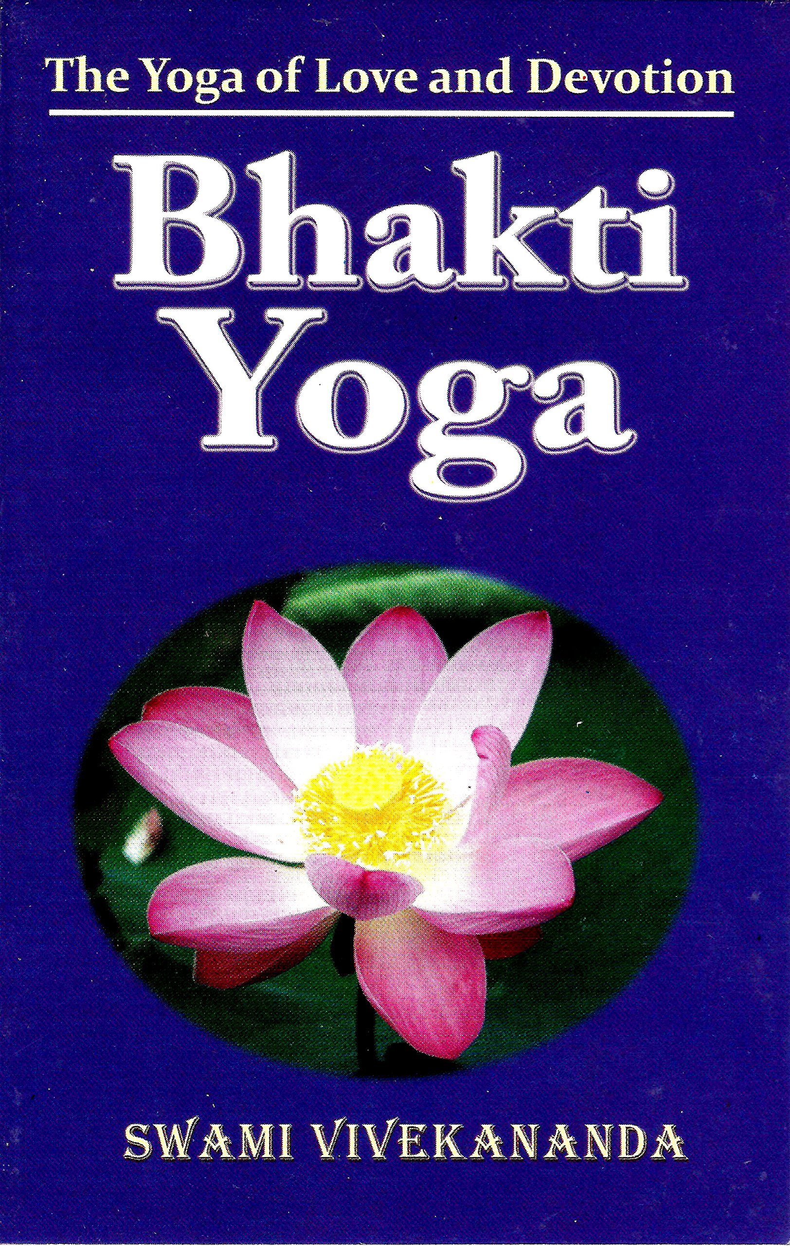 Bhakti Yoga The Of Love And Devotion Swami Vivekananda 9788185301976 Amazon Books