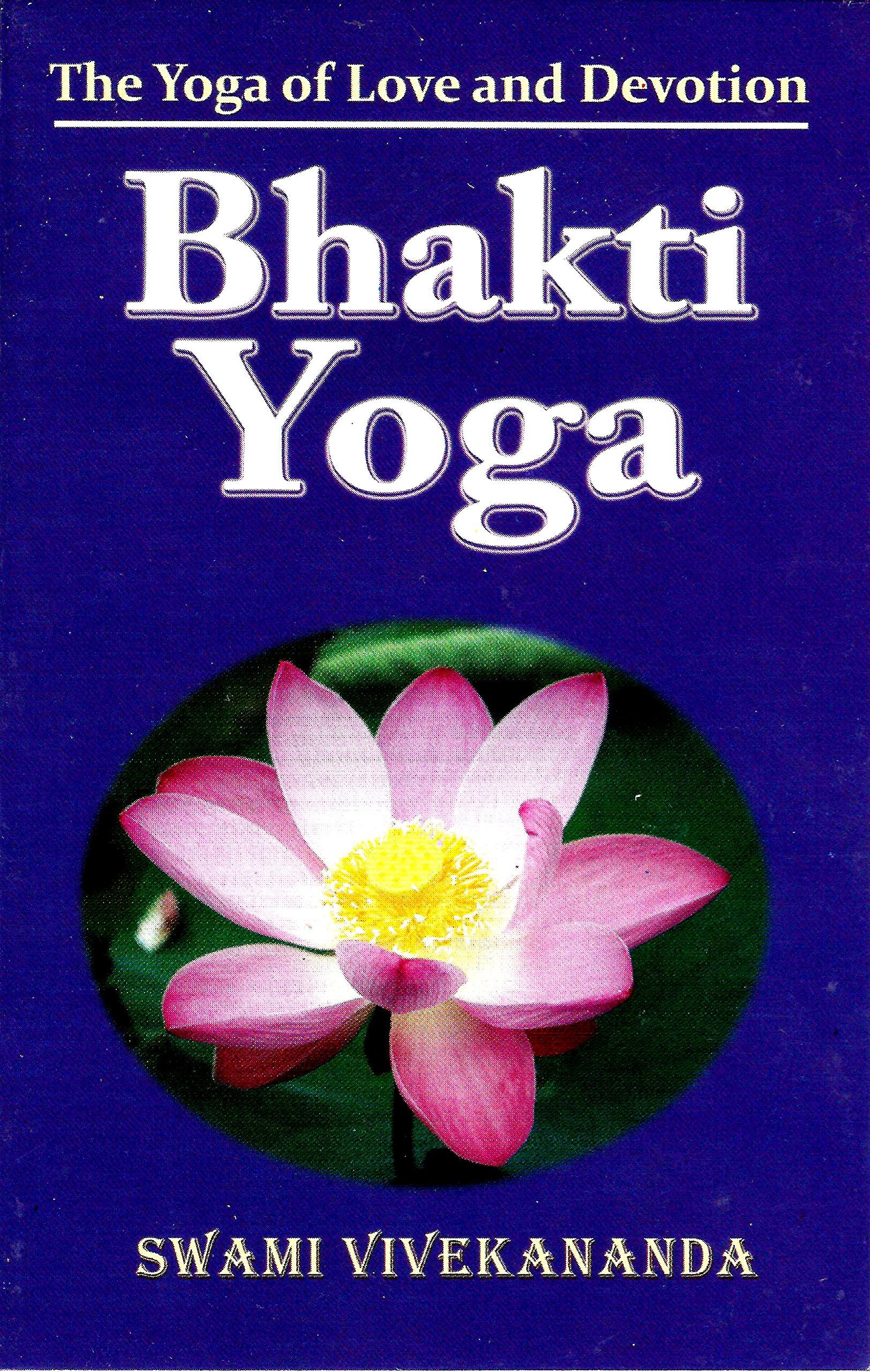 Bhakti Yoga The Yoga Of Love And Devotion Swami Vivekananda 9788185301976 Amazon Com Books