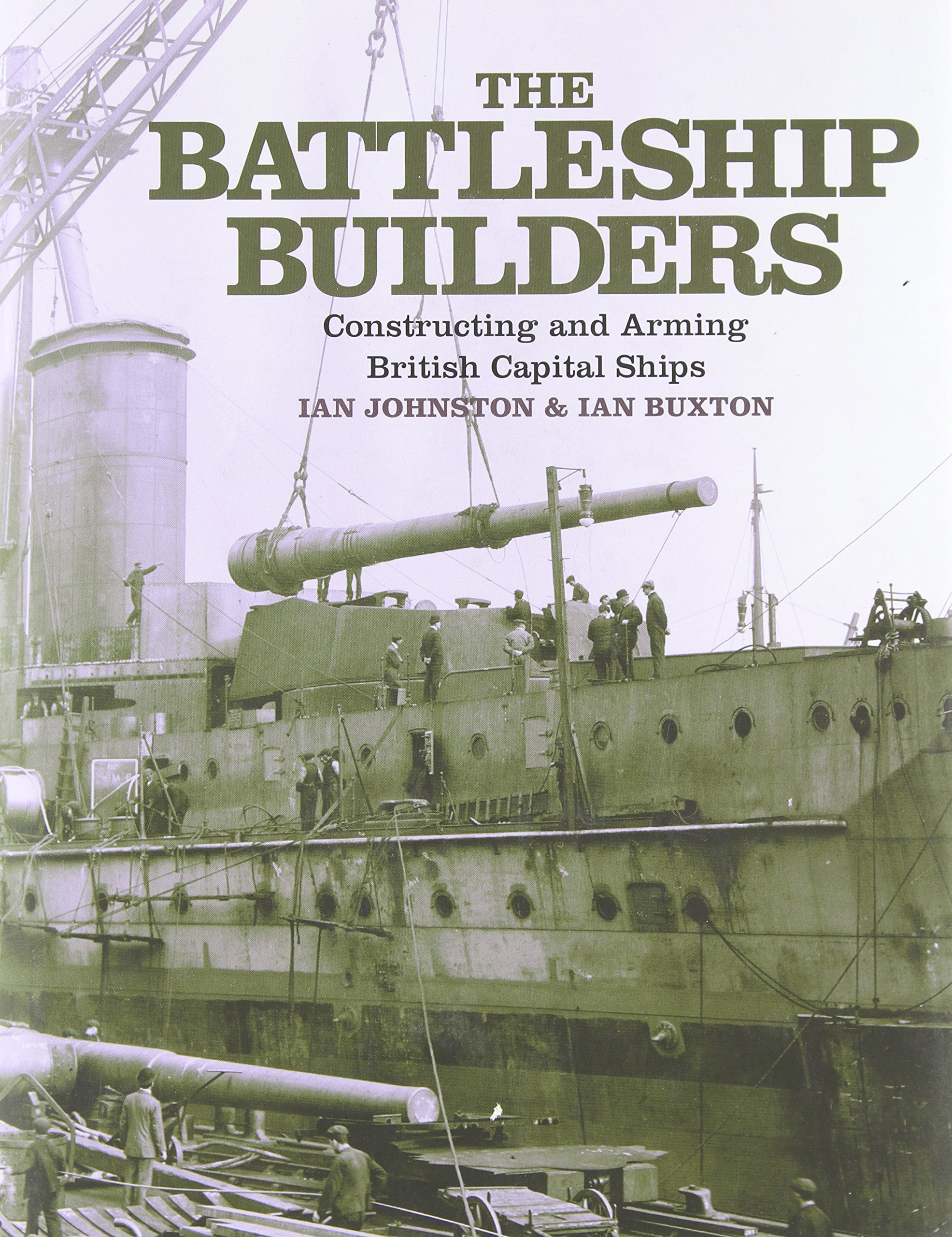 the-battleship-builders-constructing-and-arming-british-capital-ships