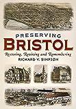 Preserving Bristol: Restoring, Reviving and