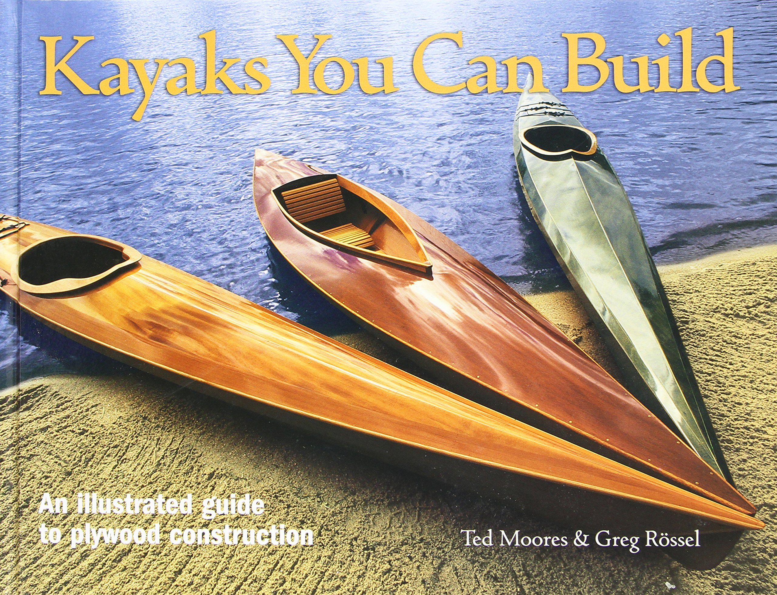 Kayaks You Can Build  An Illustrated Guide To Plywood Construction