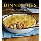 Dinner Pies: From Shepherd's Pies and Pot Pies to Tarts, Turnovers, Quiches, Hand Pies, and More, with 100 Delectable and Foo