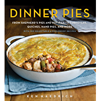 Dinner Pies: From Shepherd's Pies and Pot Pies to Tarts, Turnovers, Quiches, Hand Pies, and More, with 100 Delectable…