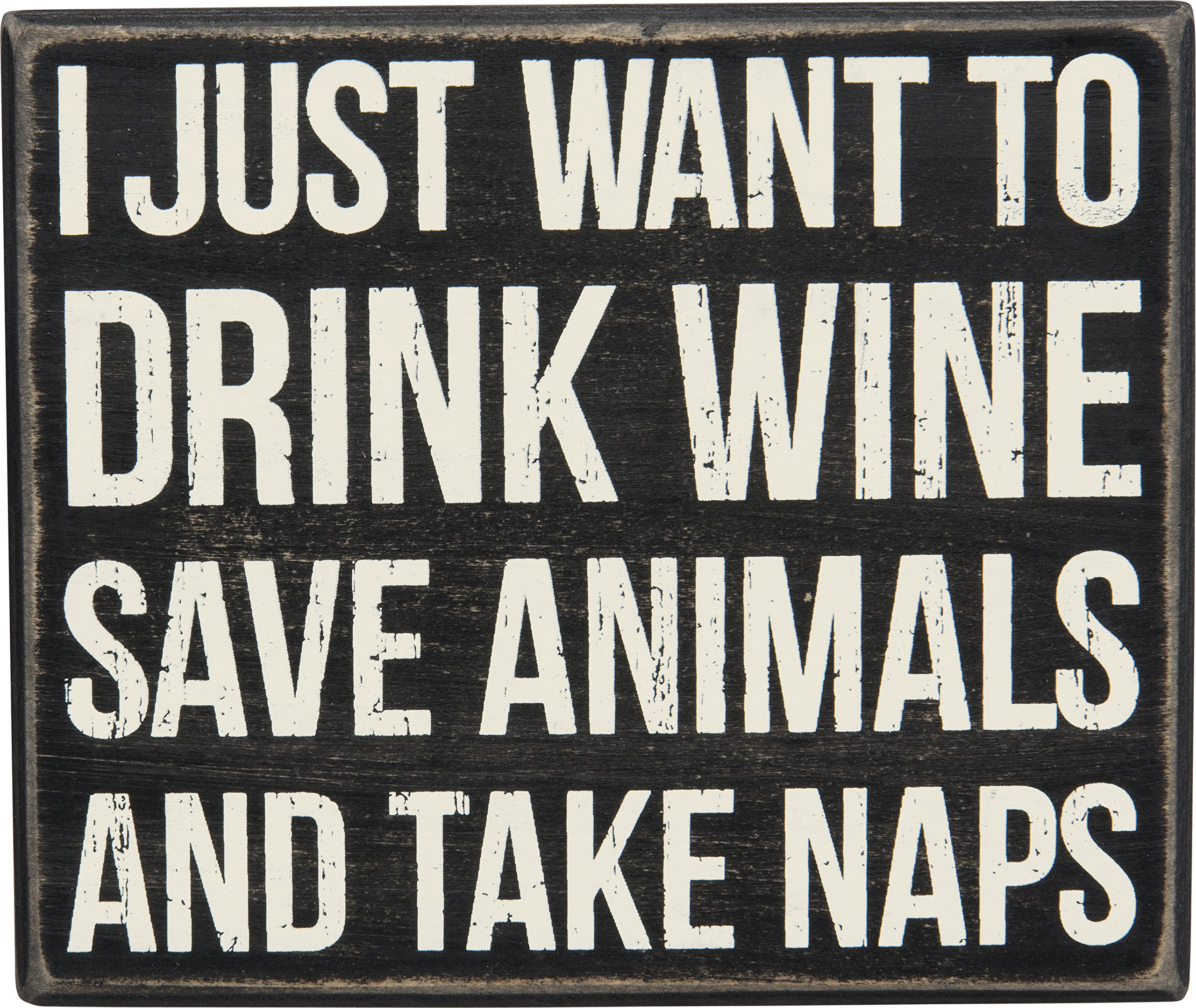 Primitives by Kathy Box Sign, 6.5 x 5.5-Inch, Drink Wine Save Animals Take Naps