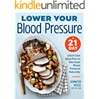 Lower Your Blood Pressure: A 21-Day DASH Diet Meal Plan to Decrease Blood Pressure Naturally