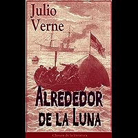 Alrededor de la Luna: Clásicos de la literatura (Spanish Edition)