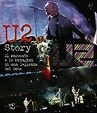 U2 story. Il racconto e le immagini di una leggenda del rock. Ediz. illustrata