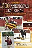 300 anécdotas taurinas (Fuera de colección)