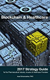 Blockchain & Healthcare Strategy Guide 2017: Reinventing healthcare: Towards a global, blockchain-based precision medicine ecosystem. (English Edition)