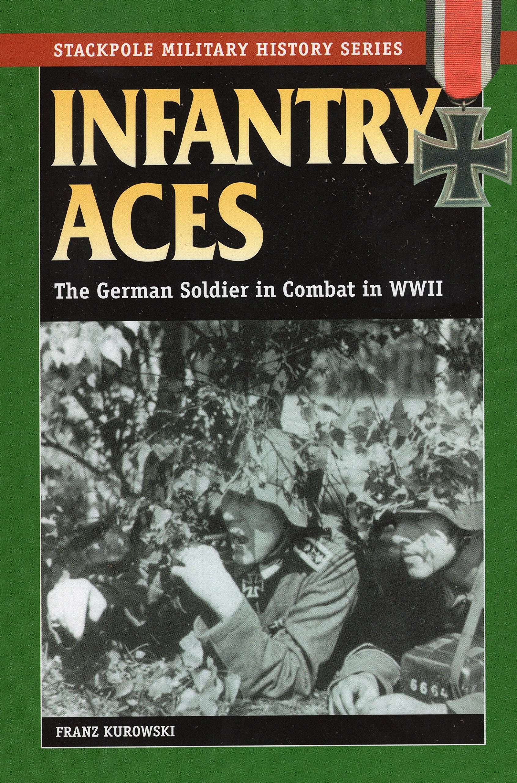 Infantry Aces: The German Soldier in Combat in WWII (Stackpole Military History Series) pdf