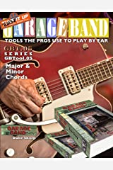 Garage Band Theory – GBTool 05 Major & Minor Chords: Theory for non music majors. Practical theory for livingroom pickers and working musicians who want ... Tools the Pro's Use to Play by Ear Book 6) Kindle Edition