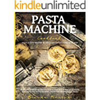 Pasta Machine Cookbook: Quick & Easy Recipes to Mix & Match for Every Occasion - Learn How to Make Pasta from Scratch…