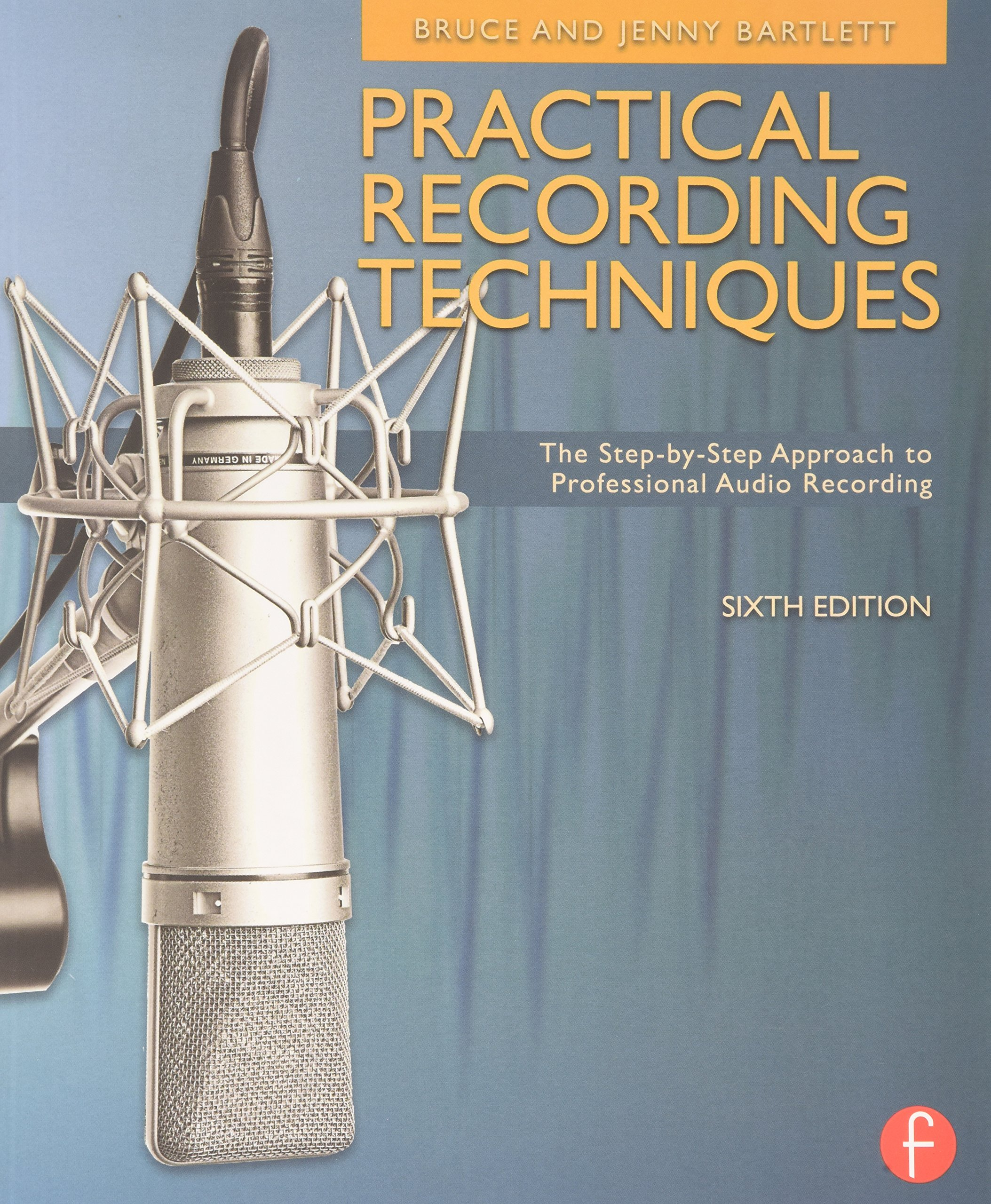 Practical Recording Techniques: The Step- by- Step Approach to Professional Audio Recording