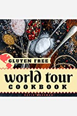 Gluten Free World Tour Cookbook: Internationally Inspired Gluten Free Recipes (Cooking Squared Book 3) Kindle Edition