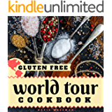 Gluten Free World Tour Cookbook: Internationally Inspired Gluten Free Recipes (Cooking Squared Book 3)