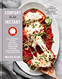Comfort in an Instant: 75 Comfort Food Recipes for Your Pressure Cooker, Multicooker, and InstantPot®: A Cookbook