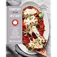 Comfort in an Instant: 75 Comfort Food Recipes for Your Pressure Cooker, Multicooker, and InstantPot®