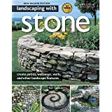 Landscaping with Stone, 2nd Edition: Create Patios, Walkways, Walls, and Other Landscape Features (Creative Homeowner) Over 3