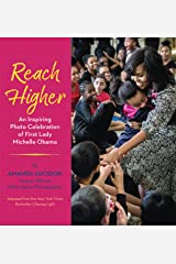 Reach Higher: An Inspiring Photo Celebration of First Lady Michelle Obama Kindle Edition