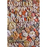 World as Lover, World as Self: 30th Anniversary Edition: Courage for Global Justice and Planetary Renewal