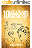 10 Tips to Resolving Conflict in Your Marriage
