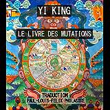 YI KING - Zhou Yi - Le Livre des Mutations - (traduit): Classique des changements (French Edition)