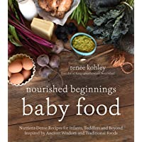 Nourished Beginnings Baby Food: Nutrient-Dense Recipes for Infants, Toddlers and...