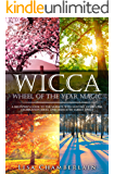 Wicca Wheel of the Year Magic: A Beginner's Guide to the Sabbats, with History, Symbolism, Celebration Ideas, and…