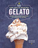 The Art of Making Gelato: More than 50 Flavors to Make at Home
