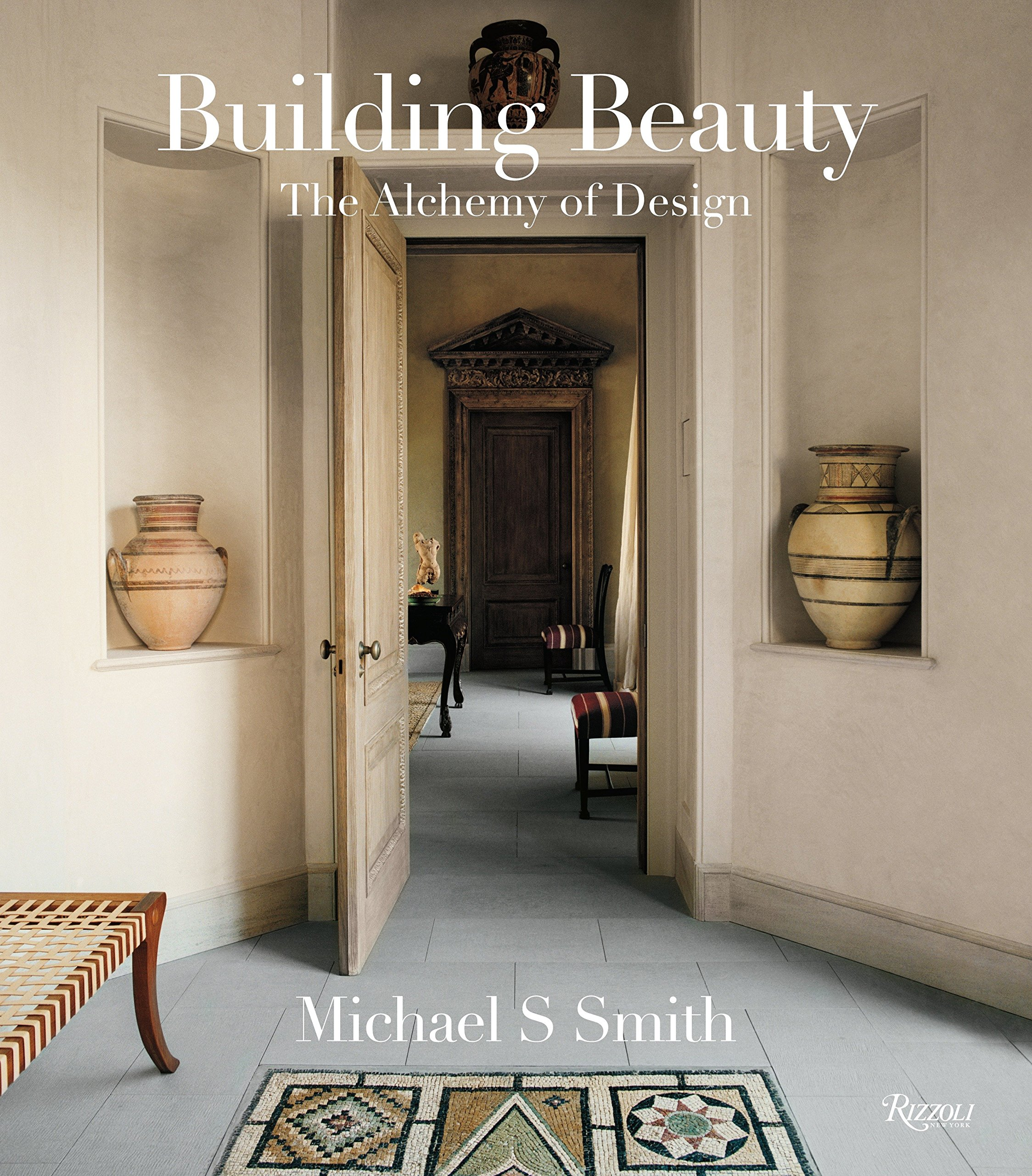 Michael S. Smith: Building Beauty: The Alchemy Of Design: Michael S. Smith,  Christine Pittel, Margaret Russell: 9780847836574: Amazon.com: Books