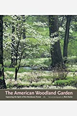 The American Woodland Garden: Capturing the Spirit of the Deciduous Forest Hardcover