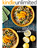 North African Recipes: Moroccan Recipes, Algerian Recipes, Tunisian Recipes and More in 1 Delicious African Cookbook