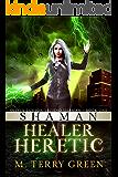 Shaman, Healer, Heretic: An Urban Fantasy Thriller (Olivia Lawson Techno-Shaman Book 1)