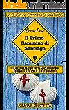 Come fare il primo cammino di Santiago: Tutto quello che devi sapere per prepararti al Camino De La Vida (Primi viaggi)