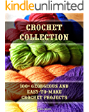 Crochet Collection: 100+ Georgeous and Easy-to-Make Crochet Projects: (Crochet Stitches, Crocheting Books, Learn to Crochet) (Crochet Projects, Complete Book of Crochet)