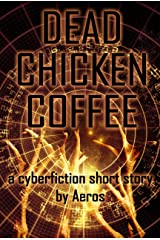Dead Chicken Coffee: a cyberfiction short story Kindle Edition