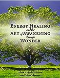 Energy Healing and The Art of Awakening Through Wonder (English Edition)