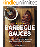 Barbecue Sauces: The Art of Making Sauces, Marinades, Rubs, Glazes and Etc. for Real BBQ